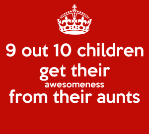9-out-10-children-get-their-awesomeness-from-their-aunts-