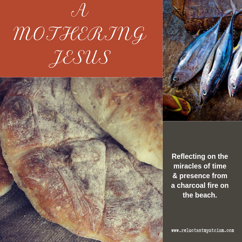 "Picture of floured flatbread and freshly caught fish. Text reads: ""A Mothering Jesus: Reflecting on miracles of time & presence from a charcoal fire on the beach."""