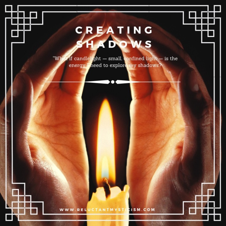 """A pair of white hands cupped around a little off-white taper candle, the flame steady between the hands. Text reads: """"Creating Shadows, """"What if candlelight -- small, confined light -- is the energy I need to explore my shadows?"""""""