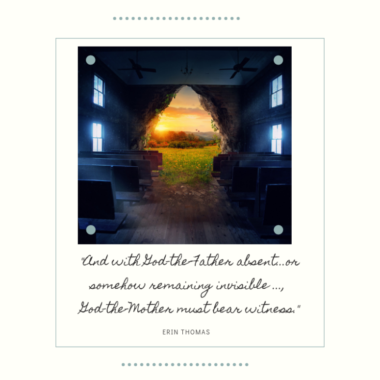 "Photo of the front of an old church, front wall blown out, and view of a meadow at sunset. Text reads: ""And with God-the-Father absent...or somehow remaining invisible ..., God-the-Mother must bear witness."", Erin Thomas"