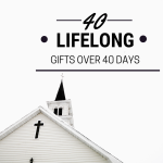 "White church with black spire with cross on top against a white sky. Text reads: ""40 Lifelong Gifts Over 40 Days"""