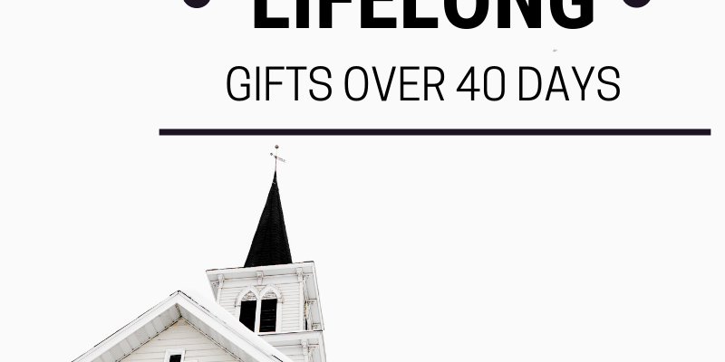 """White church with black spire with cross on top against a white sky. Text reads: """"40 Lifelong Gifts Over 40 Days"""""""